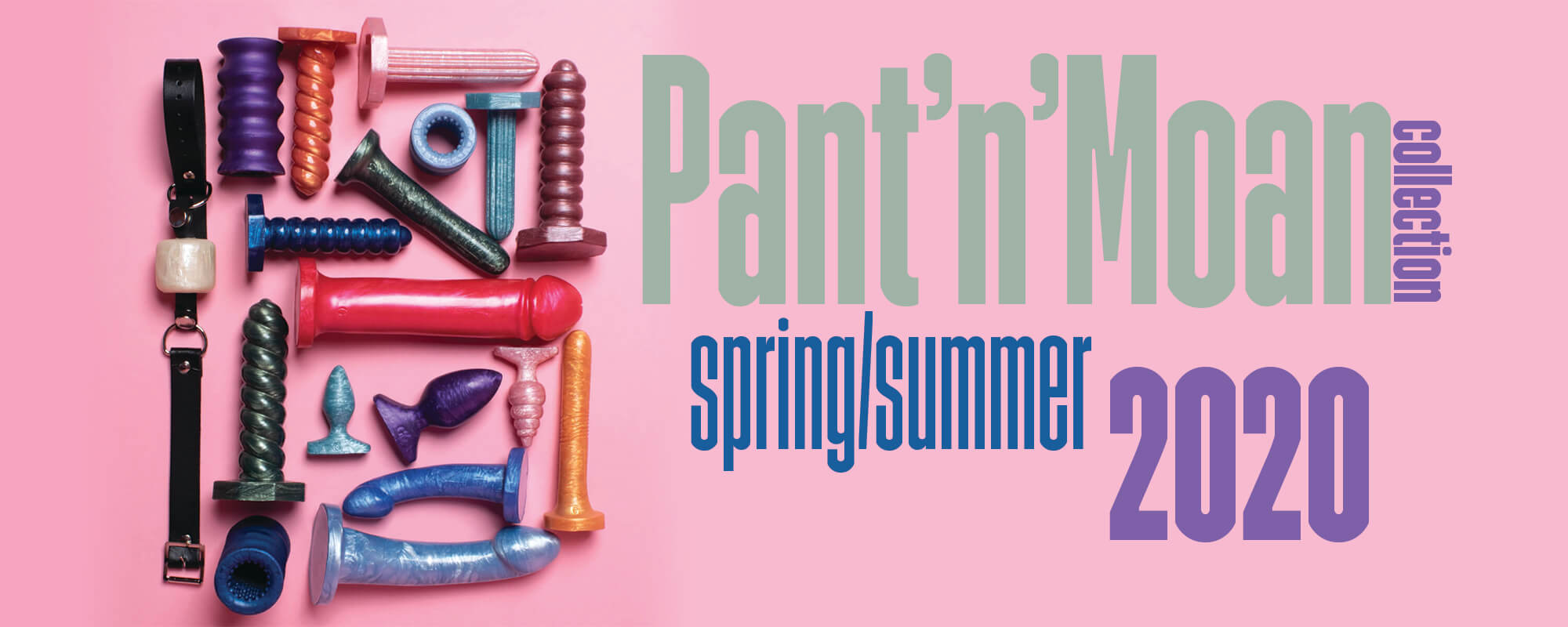 Pant'n'Moan Sprint Summer 2020 Collection Homepage slide Full Godemiche Collection