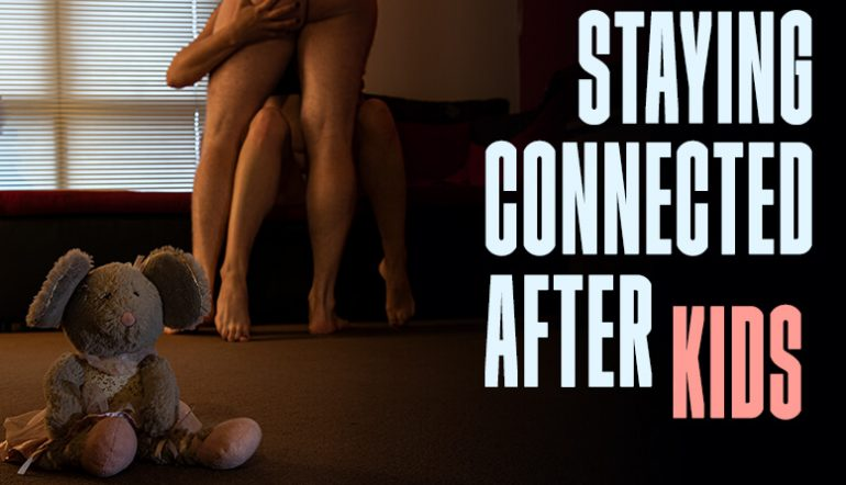 Staying Comecteded Though Sex After Kids by Alice Queen