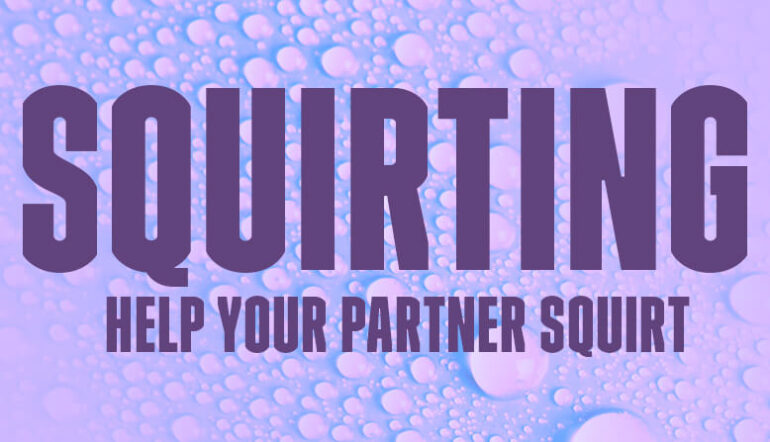 Squirting seven tips to get your partner to squirt Blog Post Banner