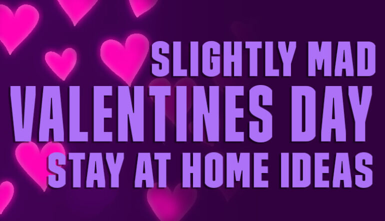5 Slightly Mad Stay At Home Valentines Ideas Blog Post Banner