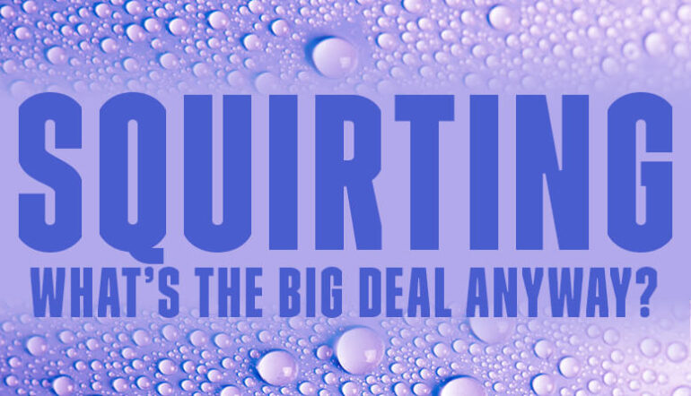 Whats the big deal with squirting anyway Blog Post Banner