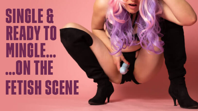 Single and Read to Mingle On The Fetish Scene blog post banner