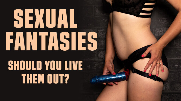 Should you live out your sexual fantasies Blog Post Banner